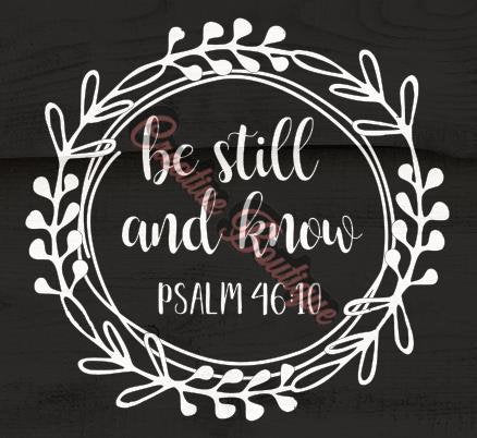 Be still and know Psalm 46:10