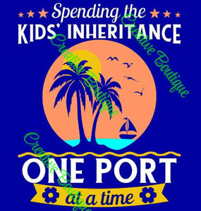 Spending the kids inheritance one port at a time cruise cruises SVG cut cutting file Silhouette Cricut vector image