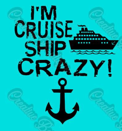 I'm Cruise ship crazy anchor ocean SVG cut cutting file for making shirt Silhouette Cricut image vector summer boat cruising cruises