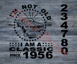 I'm not old I am a Classic all numbers car mustang Dad Father's Day Father Fathers SVG cutting file Cricut Sillouette Grandpa