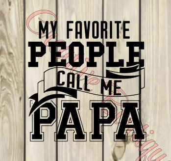My favorite people call me Papa Father's Day Father Fathers SVG cutting file Cricut Sillouette Daddy children kids