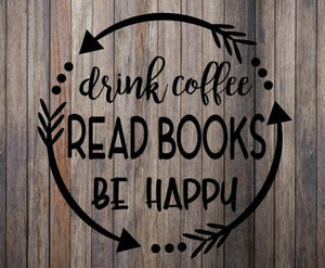 Drink Coffee Read Books Be Happy SVG cutting file image iron on shirt Silhouette Cricut tshirt decal frame book drink circle arrows