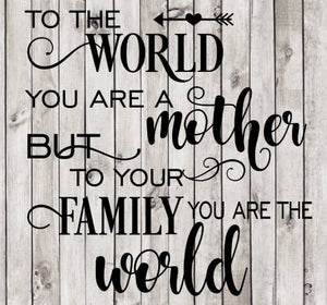 To the world you are a Mother Family World Mom religious shirt t-shirt iron on SVG Cutting File Cricut Silhouette Mother's Day Mothers