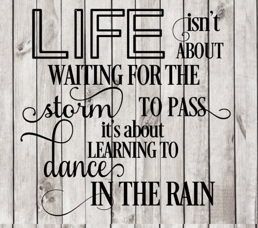 Life isn't about waiting for the storm to pass it's about learning to dance in the rain SVG cutting file Silhouette Cricut