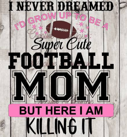 I never dreamed - Super cute Football Mom