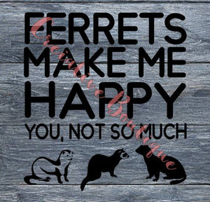 Ferrets make me happy you, not so much ferret pet SVG Cutting File for making shirt shirts Cricut Silhouette vector image
