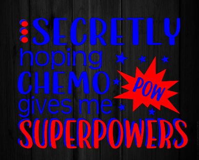 Secretly hoping chemo gives me superpowers super power powers SVG file Cricut Silhouette cut cutting vector image