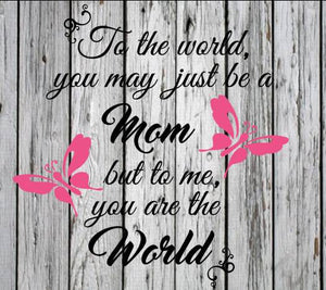 To the world you may just be a Mom Family World Mom SVG Cutting File Cricut Silhouette Mother's Day Mothers vector image