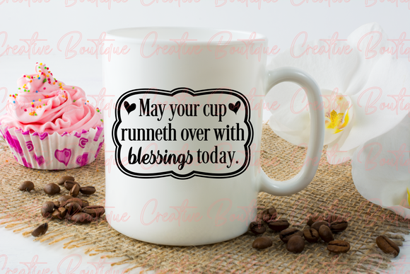 May Your Cup Runneth Over with Blessings
