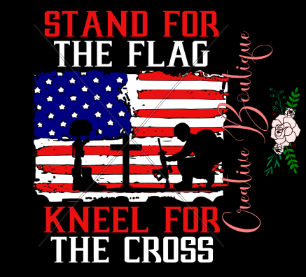 Military and Veterans - Stand for the Flag Kneel for the Cross