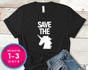 Save The Unicorns T-Shirt - Funny Humor Shirt