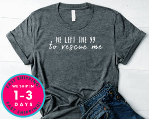 He Left The 99 To Rescue Me T-Shirt - Inspirational Quotes Saying Shirt