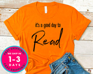 It's A Good Day To Read A Book T-Shirt - Inspirational Quotes Saying Shirt