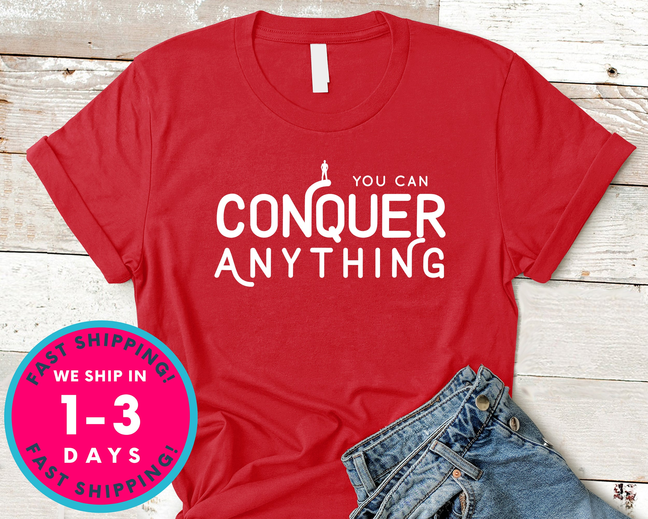 You Can Conquer Anything T-Shirt - Inspirational Quotes Saying Shirt