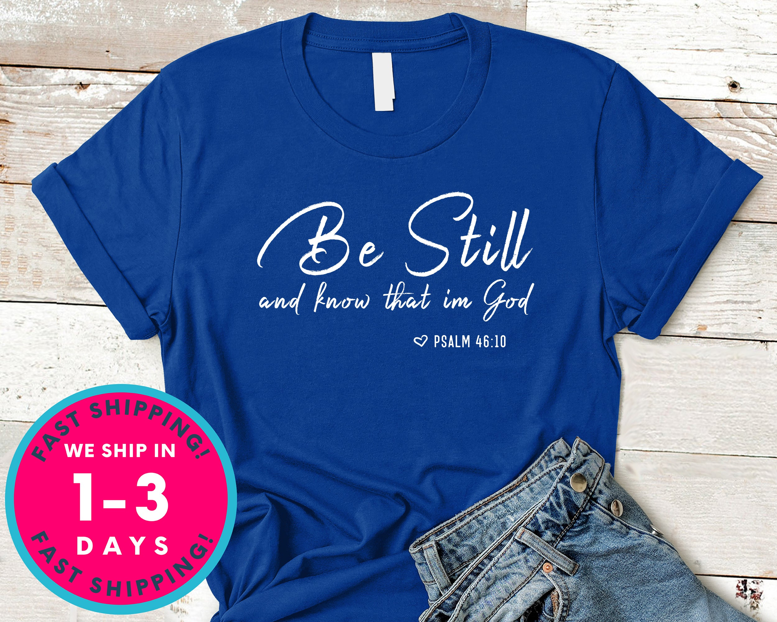 Psalm Be Still And Know That I Am God T-Shirt - Inspirational Quotes Saying Shirt