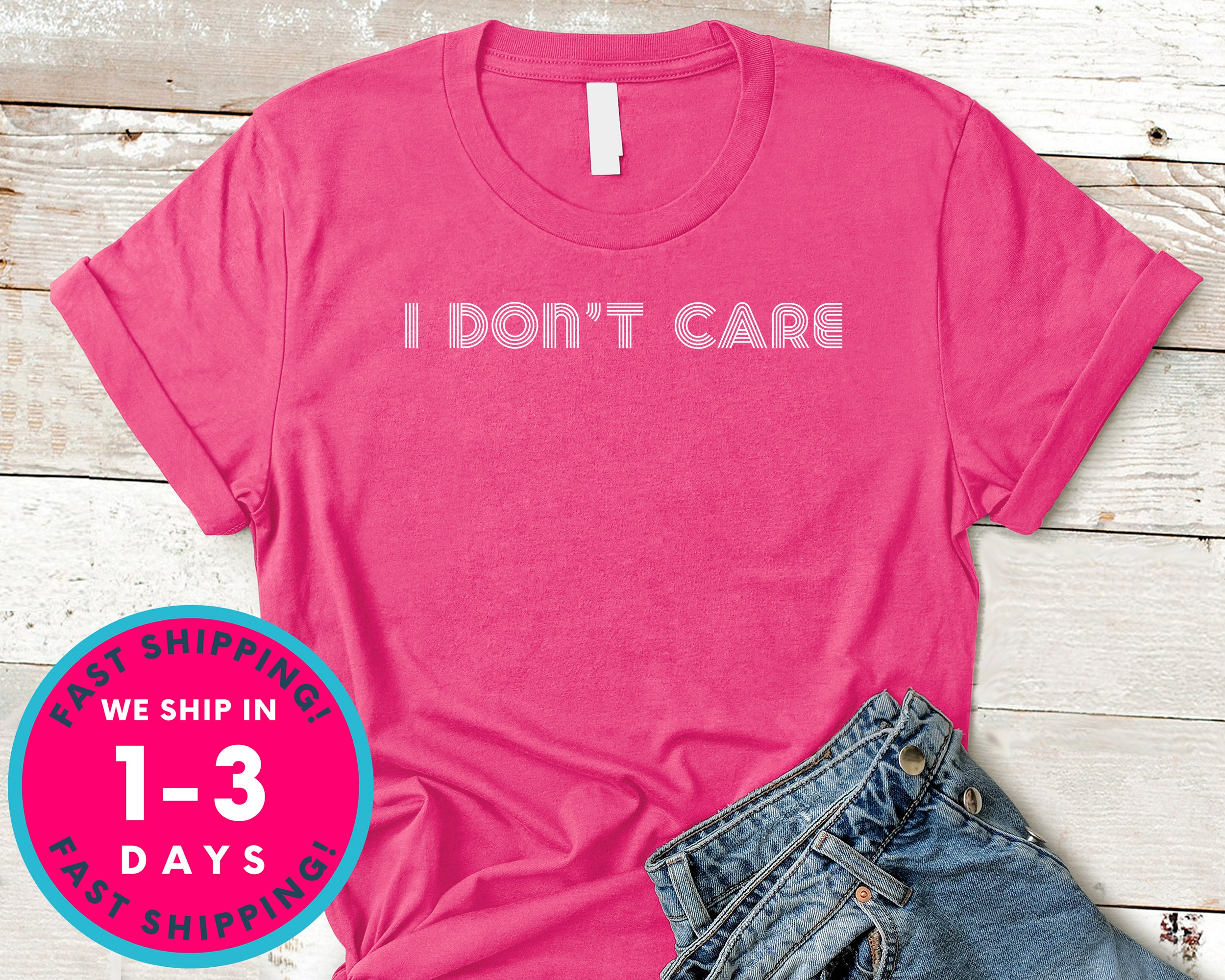 Gift For Friend I Don't Care T-Shirt - Funny Humor Shirt