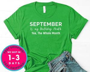 September Is My Birthday, Yes The Whole Month T-Shirt - Birthday Shirt