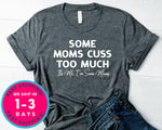 Some Moms Cuss Too Much T-Shirt - Funny Humor Shirt