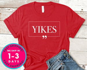 Yikes Funny T-Shirt - Inspirational Quotes Saying Shirt