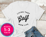 Living That Golf Mom Life T-Shirt - Sports Shirt