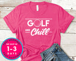 Golf And Chill Funny T-Shirt - Sports Shirt