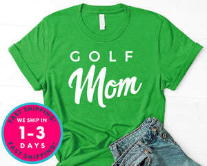 Golf Mom Gift Tee T-Shirt - Sports Shirt