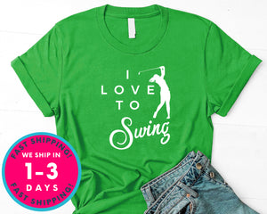 I Love To Swing Golf Gift Tee T-Shirt - Sports Shirt