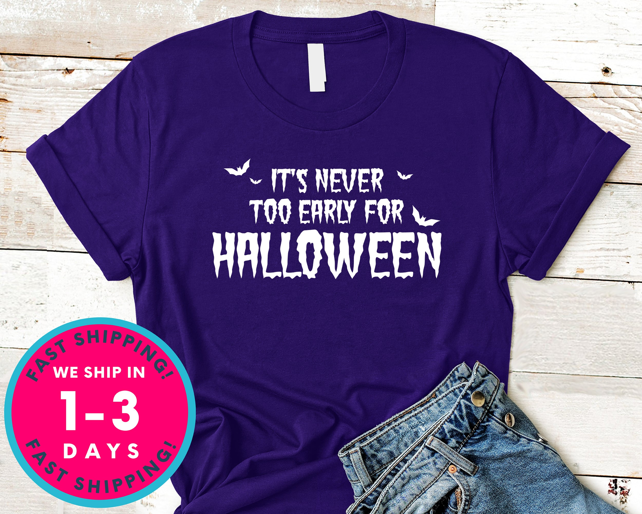It's Never Too Early For Halloween T-Shirt - Halloween Horror Scary Shirt