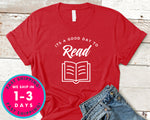 It's A Good Day To Read T-Shirt - Inspirational Quotes Saying Shirt