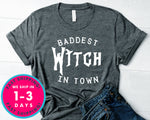 Baddest Witch In Town T-Shirt - Halloween Horror Scary Shirt