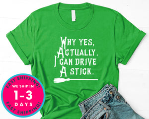 Why Yes Actually I Can Drive A Stick Witch Broom T-Shirt - Halloween Horror Scary Shirt