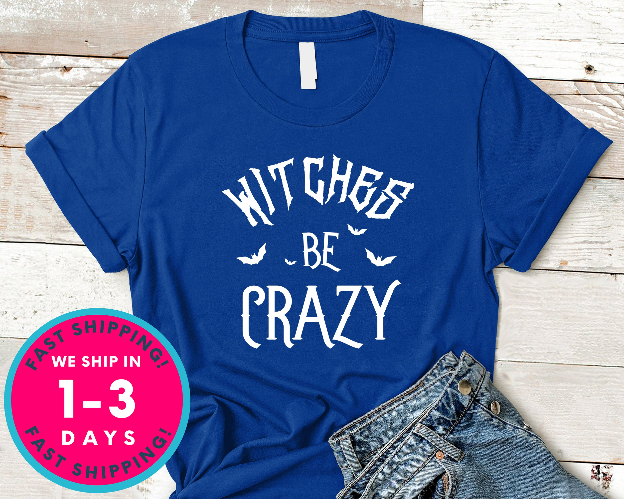 Witches Be Crazy T-Shirt - Halloween Horror Scary Shirt