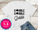 Gobble Gobble Gobble T-Shirt - Autmn Fall Thanksgiving Shirt