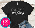 Pumpkin Everything T-Shirt - Autmn Fall Thanksgiving Shirt