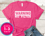 Warning No Filter T-Shirt - Funny Humor Shirt
