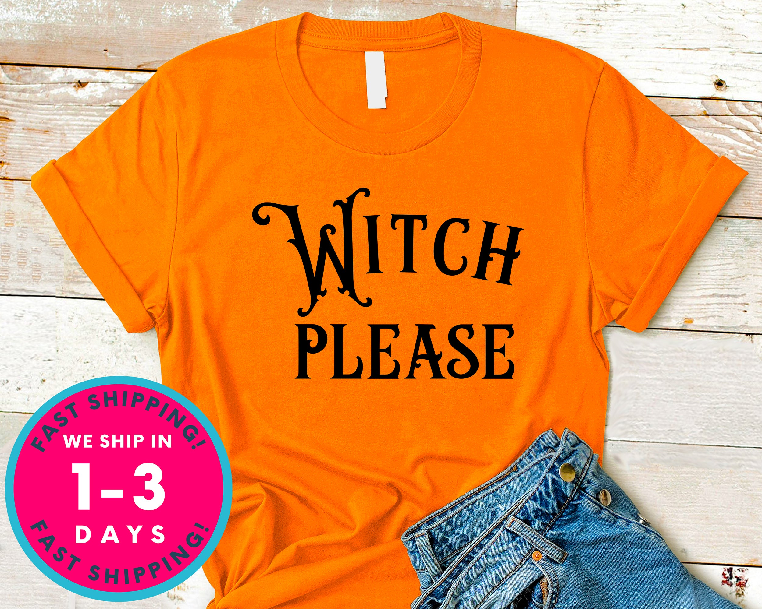 Witch Please T-Shirt - Halloween Horror Scary Shirt