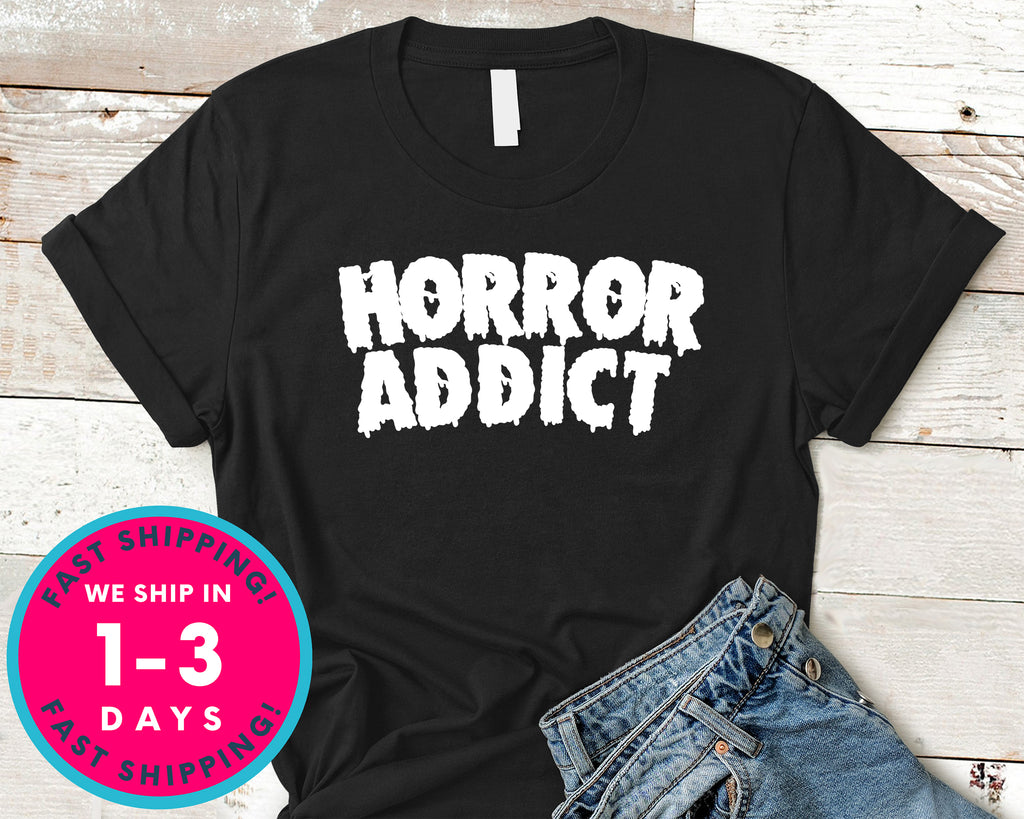 Horror Addict Movie Blood T-Shirt - Halloween Horror Scary Shirt
