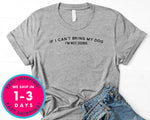 If I Can't Bring My Dog I'm Not Going T-Shirt - Animals Shirt