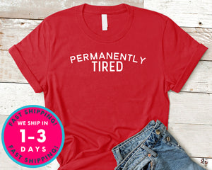 Permanently Tired T-Shirt - Funny Humor Shirt
