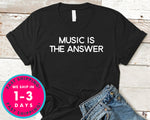 Music Is The Answer T-Shirt - Music Shirt