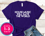 House Music Will Save The World T-Shirt - Music Shirt