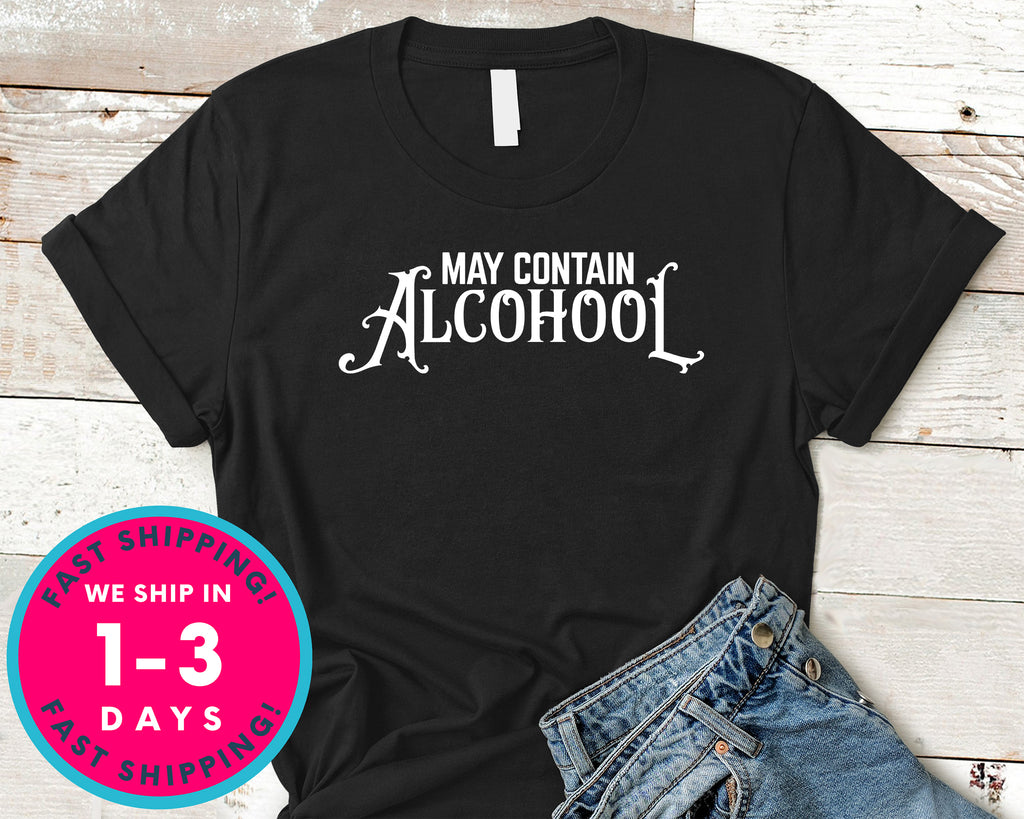 May Contain Alcohol T-Shirt - Food Drink Shirt
