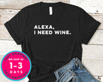 Alexa I Need Wine T-Shirt - Food Drink Shirt