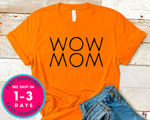 Wow Mom T-Shirt - Mother's Day Mom Shirt