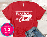 Play Ball And Chill Baseball T-Shirt - Sports Shirt