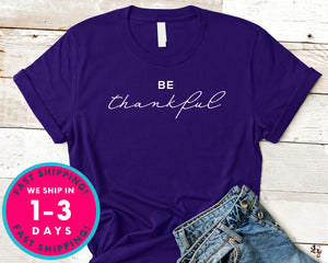 Be Thankful T-Shirt - Autmn Fall Thanksgiving Shirt