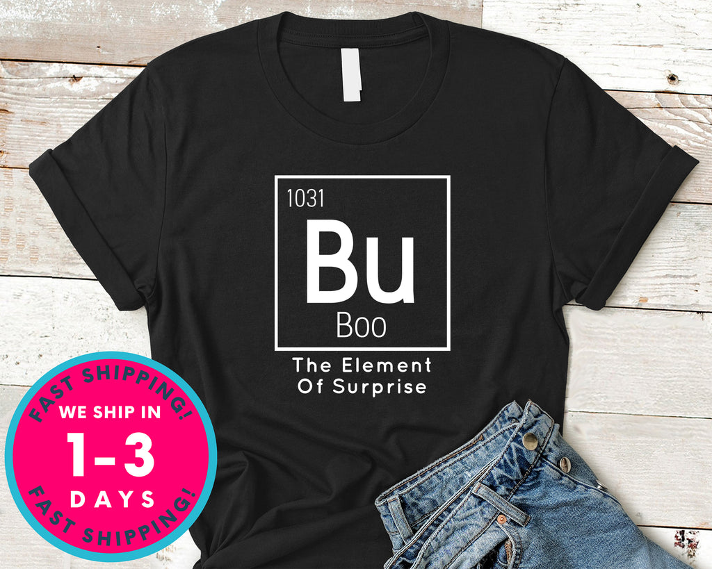 Bu Boo The Element Of Surprise Teacher Chemistry T-Shirt - Halloween Horror Scary Shirt