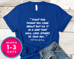 Fight For Things You Care About But Do It In A Way That W T-Shirt - Political Activist Shirt