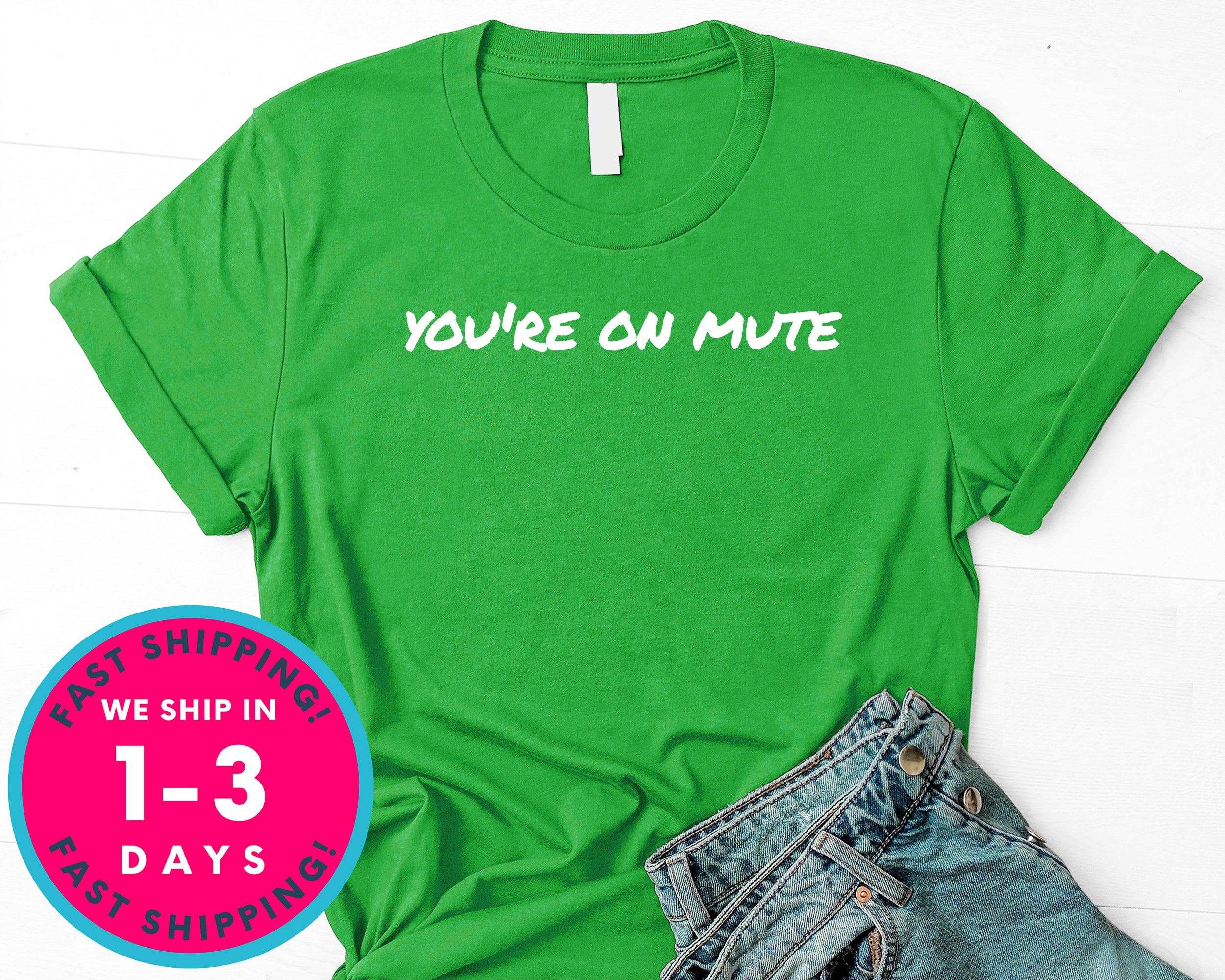 You're On Mute T-Shirt - Funny Humor Shirt