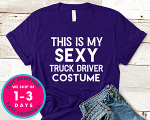Funny This Is My Sexy Truck Driver Costume T-Shirt - Halloween Horror Scary Shirt